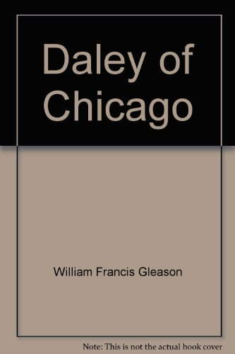 9780671206970: Daley of Chicago;: The man, the Mayor, and the limits of conventional politics