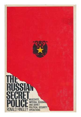 The Russian secret police: Muscovite, Imperial Russian, and Soviet political security operations (9780671208868) by Ronald Hingley