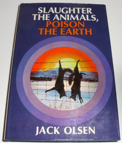 9780671209964: Slaughter the Animals, Poison the Earth