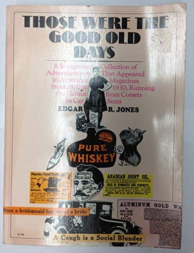 Those Were the Good Old Days - A Sumptuous Collection of Advertisements That Appeared in American...