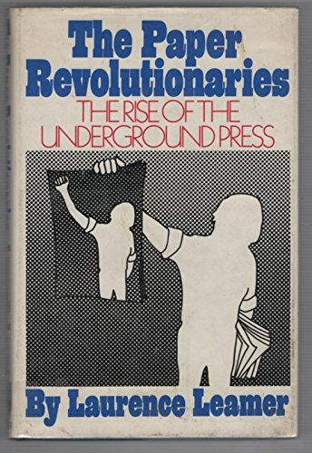 The Paper Revolutionaries: The Rise of the Underground Press: Leamer, Laurence