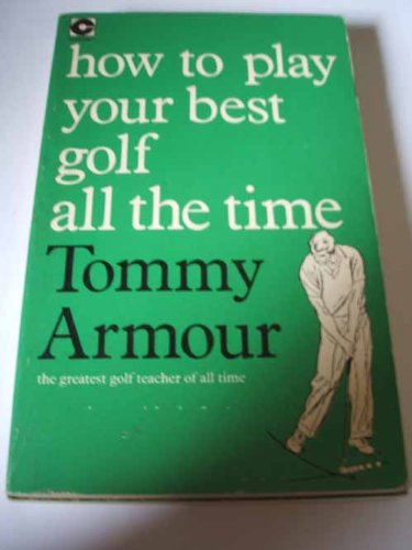 HOW TO PLAY YOUR BEST GOLF ALL: Armour, Tommy