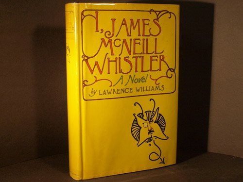 I, James McNeill Whistler: A Novel: Williams, Lawrence
