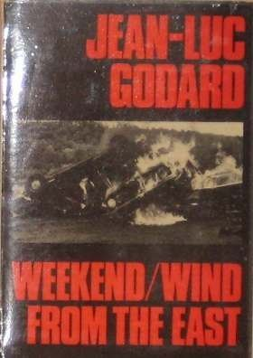 Weekend, and Wind from the East: Two Films (Modern Film Scripts) (0671212796) by Jean Luc Godard