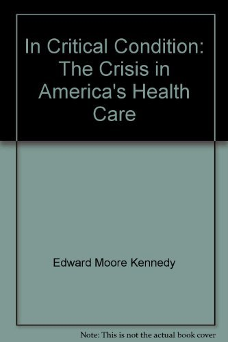 In Critical Condition: The Crisis in America's Health Care: Edward Kennedy