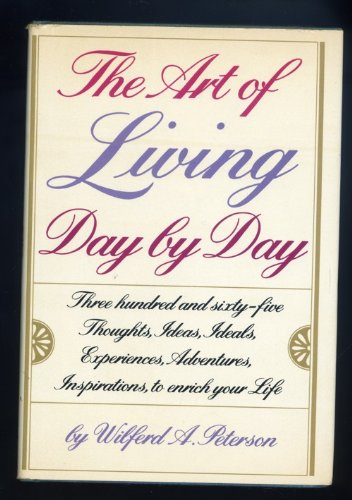 The Art Of Living Day By Day: Wilfred Peterson