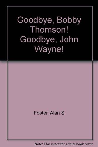 9780671213572: Goodbye, Bobby Thomson! Goodbye, John Wayne!
