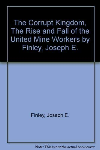 9780671213756: The Corrupt Kingdom: The Rise and Fall of the United Mine Workers