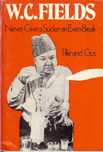 W. C. Fields in Never give a sucker an even break and Tillie and Gus (Classic film scripts)