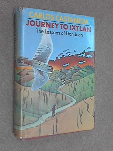 Journey to Ixtlan - The Lessons of Don Juan: Carlos Castaneda