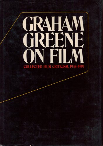 Graham Greene on Film Collected Film Criticism 1935-1940: Taylor, John Russell, Editor