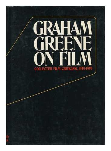 Graham Greene on Film: Collected Film Criticism 1935-1940: Greene, Graham