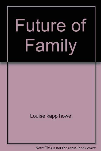 The Future of the Family: Mothers, Fathers,: Edited By Louise