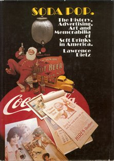 Soda Pop: The History, Advertising, Art, and Memorabilia of Soft Drinks in America: Dietz, Lawrence