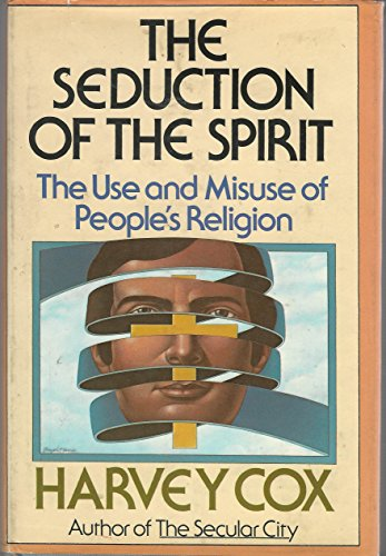 The Seduction of the Spirit: The Use and Misuse of People's Religion (9780671215255) by Cox, Harvey