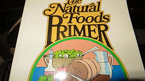 The Natural Foods Primer: Help for the Bewildered Beginner: Hunter, Beatrice Trum