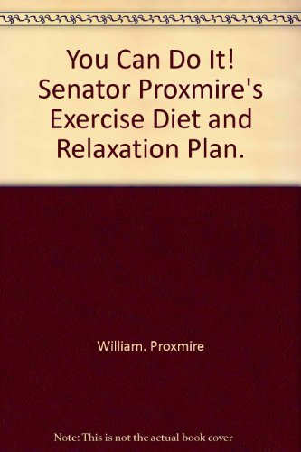 You Can Do It! Senator Proxmire's Exercise, Diet, and Relaxation Plan: Proxmire, William