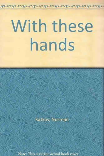 With These Hands. **SIGNED**: Katkov, Norman.
