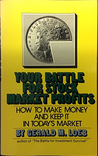 Your Battle for Stock Market Profits: How to Make Money and Keep It in Today's Market (Formerly the Battle for Stock Market Profits) (0671217607) by Gerald M. Loeb