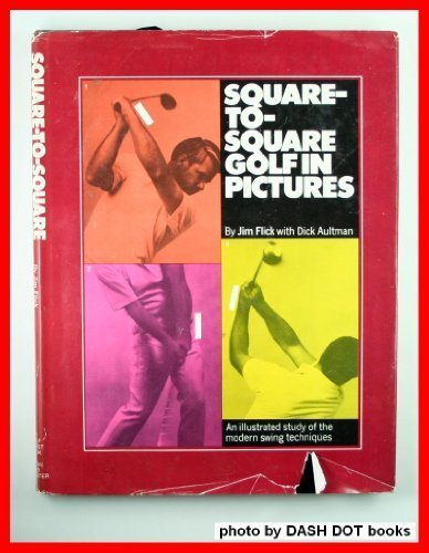 Square-To-Square Golf in Pictures: An Illustrated Study of the Modern Swing Techniques (9780671217891) by Jim Flick; Dick Aultman