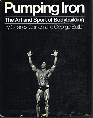 Pumping Iron: The Art and Sport of Bodybuilding: Gaines, Charles