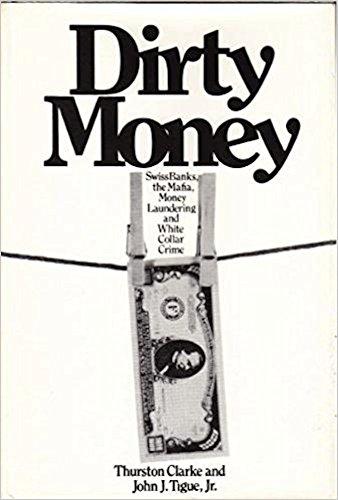 Dirty money : Swiss banks, the Mafia,: Clarke, Thurston; Jr.,