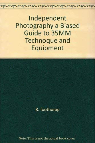 Independent Photography a Biased Guide to 35MM Technoque and Equipment: foothorap, R.