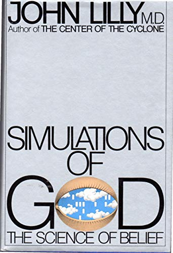 Simulations of God: The Science of Belief: M.D. John Cunningham Lilly