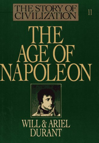 The Age of Napoleon (The Story of Civilization XI): Durant, Will / Durant, Ariel