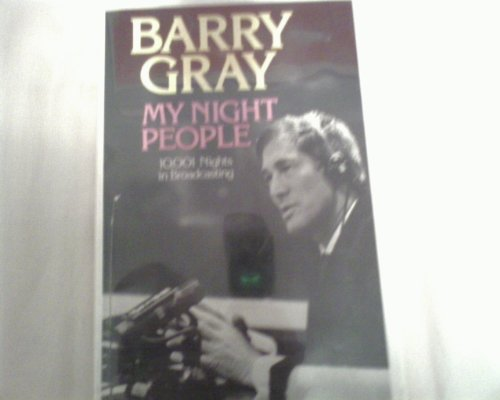 MY NIGHT PEOPLE : 10,001 Nights in Broadcasting: Gray, Barry