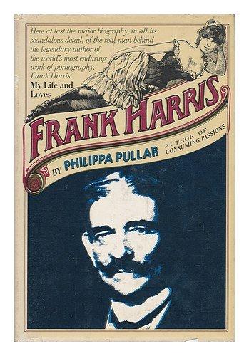 Frank Harris: A Biography: Philippa Pullar