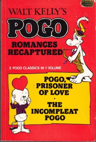 Walt Kelly's Pogo Romances Recaptured: 2 Pogo Classics in 1 Volume: Pogo, Prisoner of Love - the ...
