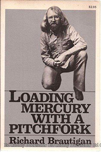 Loading Mercury With A Pitchfork: Brautigan, Richard