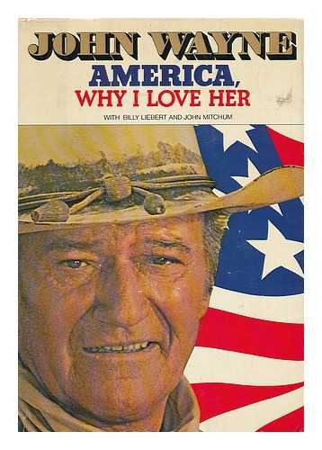 America, Why I Love Her: Wayne, John with Liebert, Billy and Mitchum, John
