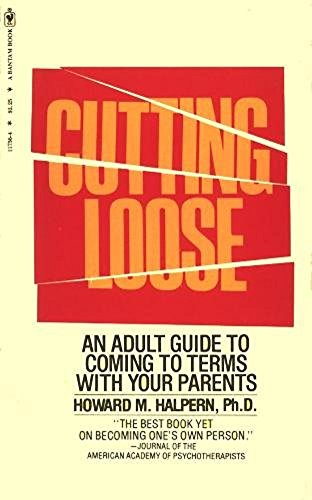 Cutting Loose - An Adult Guide To Coming To Terms With Your Parents: Halpern, Howard