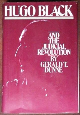 Hugo Black And The Judicial Revolution: Dunne , Gerald T.