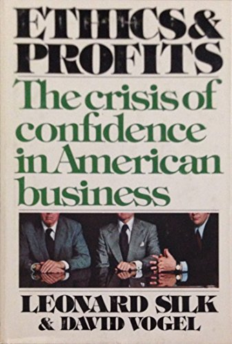 Ethics and Profits: The Crisis of Confidence in American Business: Silk, Leonard; Vogel, David