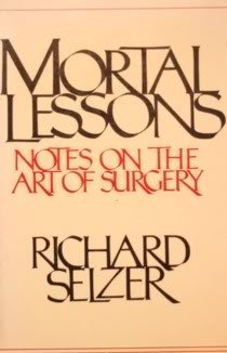 Mortal lessons: Notes on the art of surgery: Selzer, Richard
