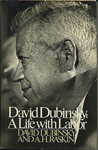 David Dubinsky: A Life with Labor: Dubinsky, David;Raskin, A. H.