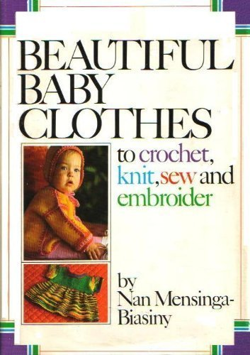 9780671224677: Beautiful Baby Clothes to Crochet, Knit, Sew, and Embroider