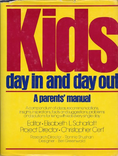 Kids, Day in and Day Out: A Compendium of Ideas, Recommendations, Insights, Inspirations, Facts and...