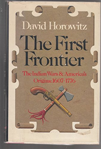 The First Frontier: The Indian Wars and America's Origins, 1607-1776 (0671225340) by David Horowitz