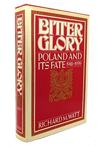 Bitter Glory: Poland and Its Fate (1918-1939): Richard M. Watt