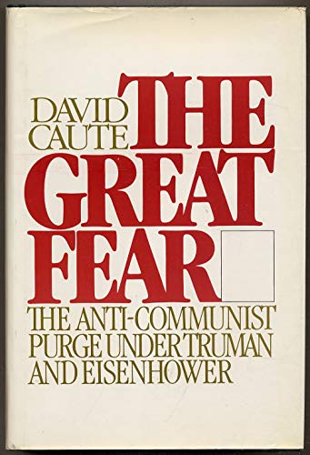 The Great Fear The Anti-Communist Purge Under Truman and Eisenhower: Caute, David