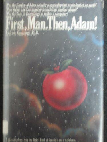 First, Man ; Then, Adam!: A Scientific Interpretation of the Book of Genesis: Ginsburgh, Irwin