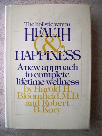 The Holistic Way to Health and Happiness: A New Approach to Complete Lifetime Wellness: Bloomfield,...