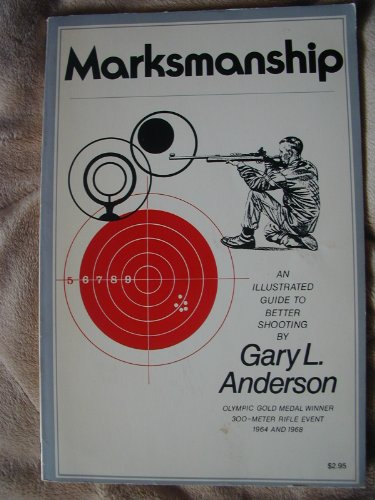 Marksmanship: A Illustrated Guide to Better Shooting: Gary anderson