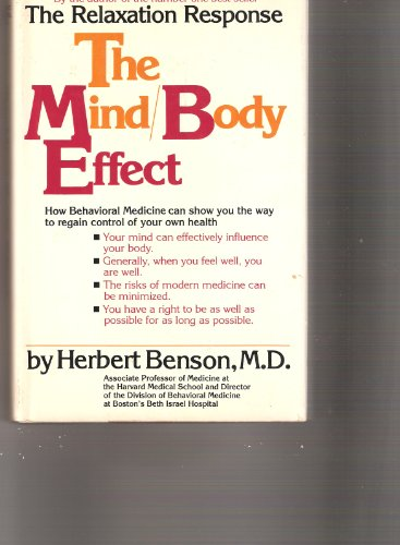 The Mind/Body Effect: How Behavioral Medicine can show you the way to better health: Benson, ...