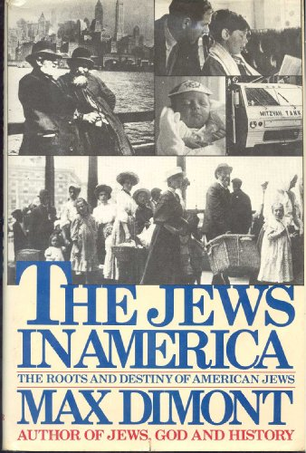 The Jews in America: The Roots and Destiny of American Jews: Dimont, Max