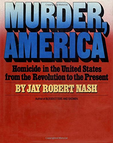 9780671242701: Murder, America: Homicide in the United States from the Revolution to the Present